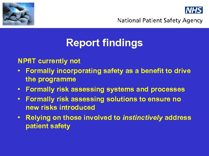 Report findings NPf. IT currently not • Formally incorporating safety as a benefit to