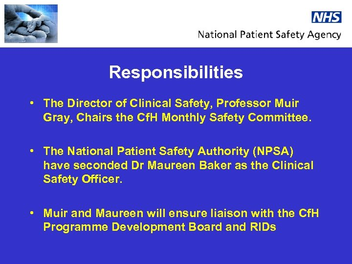 Responsibilities • The Director of Clinical Safety, Professor Muir Gray, Chairs the Cf. H