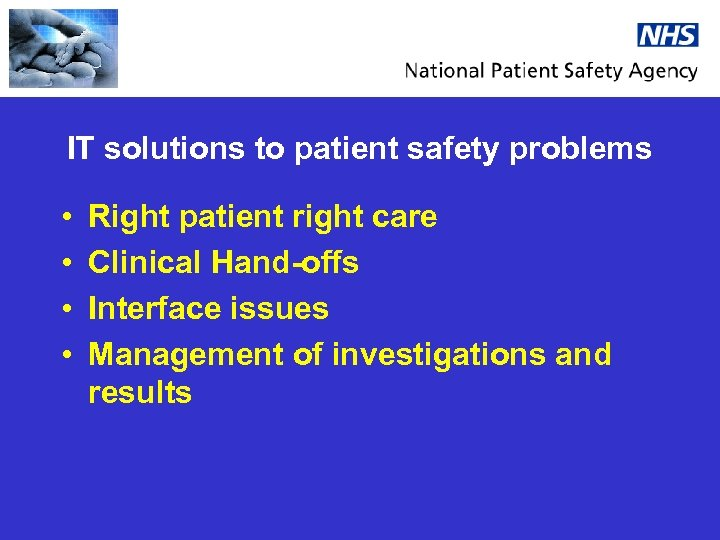 IT solutions to patient safety problems • • Right patient right care Clinical Hand-offs