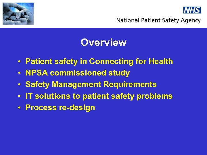 Overview • • • Patient safety in Connecting for Health NPSA commissioned study Safety