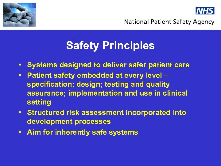 Safety Principles • Systems designed to deliver safer patient care • Patient safety embedded