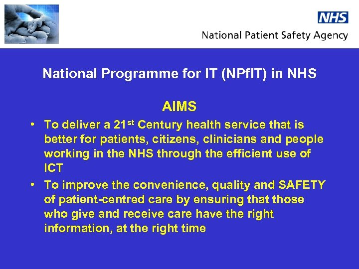 National Programme for IT (NPf. IT) in NHS AIMS • To deliver a 21