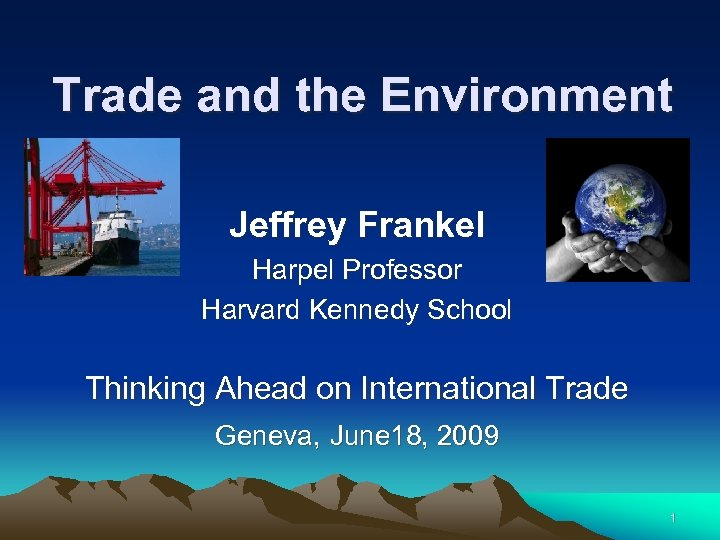 Trade and the Environment Jeffrey Frankel Harpel Professor Harvard Kennedy School Thinking Ahead on