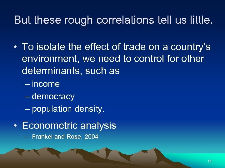 But these rough correlations tell us little. • To isolate the effect of trade