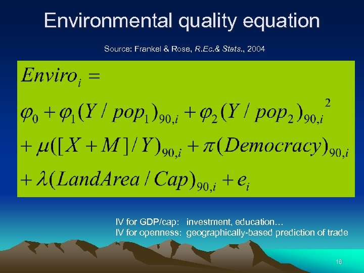 Environmental quality equation Source: Frankel & Rose, R. Ec. & Stats. , 2004 IV