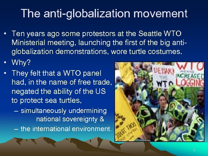 The anti-globalization movement • Ten years ago some protestors at the Seattle WTO Ministerial