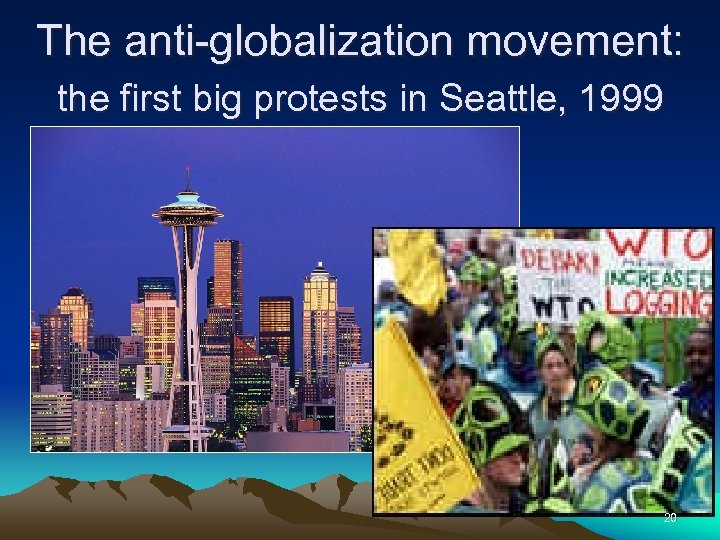 The anti-globalization movement: the first big protests in Seattle, 1999 20