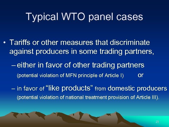 Typical WTO panel cases • Tariffs or other measures that discriminate against producers in