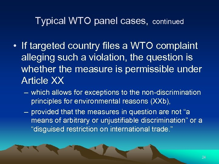 Typical WTO panel cases, continued • If targeted country files a WTO complaint alleging