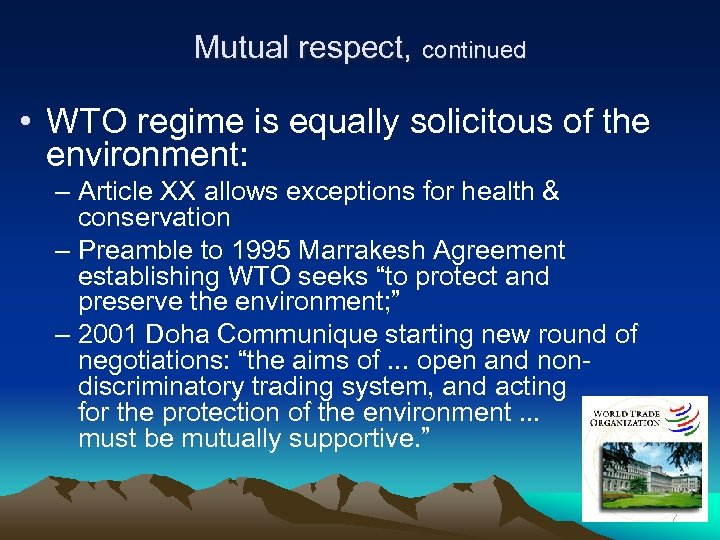 Mutual respect, continued • WTO regime is equally solicitous of the environment: – Article