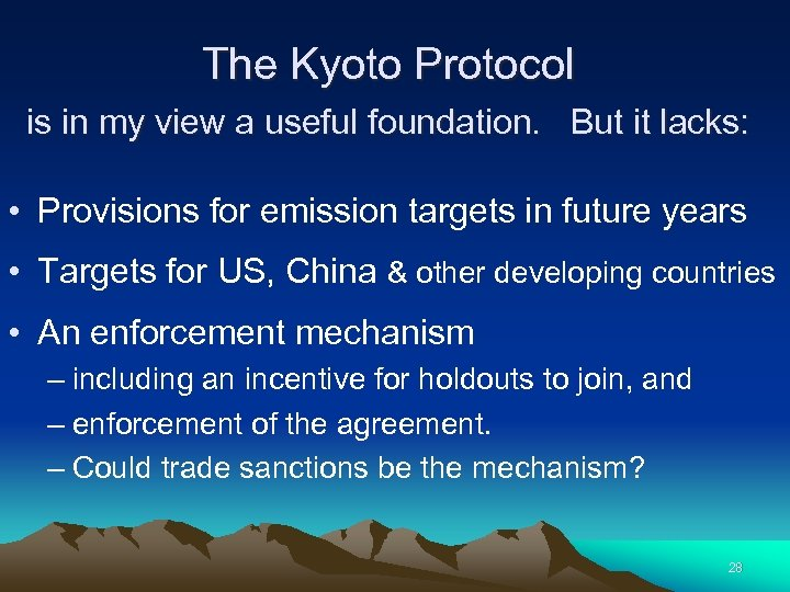 The Kyoto Protocol is in my view a useful foundation. But it lacks: •
