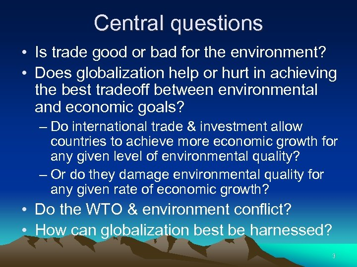 Central questions • Is trade good or bad for the environment? • Does globalization