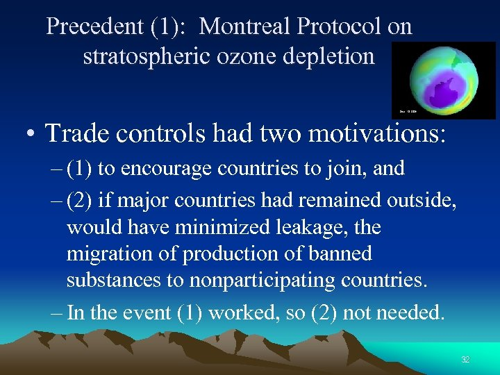 Precedent (1): Montreal Protocol on stratospheric ozone depletion • Trade controls had two motivations: