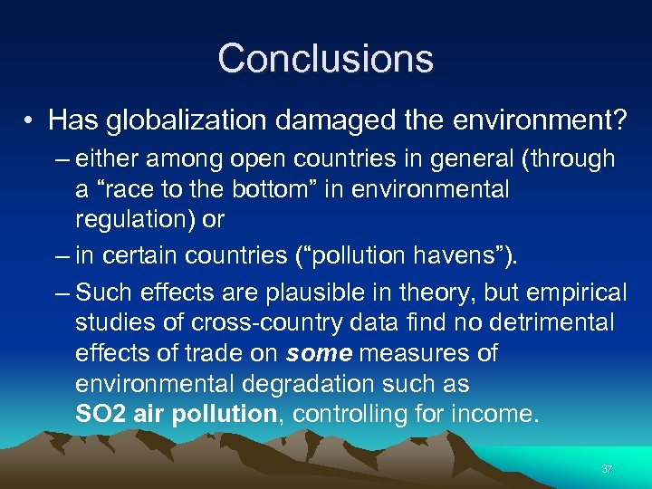 Conclusions • Has globalization damaged the environment? – either among open countries in general