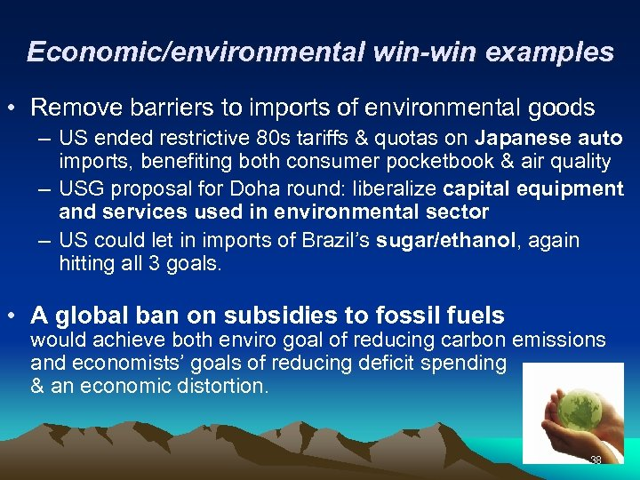 Economic/environmental win-win examples • Remove barriers to imports of environmental goods – US ended