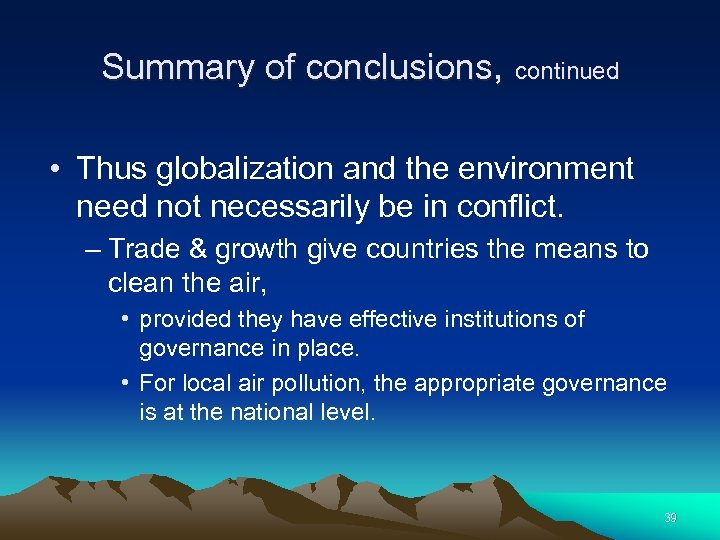 Summary of conclusions, continued • Thus globalization and the environment need not necessarily be