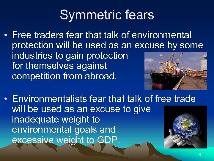 Symmetric fears • Free traders fear that talk of environmental protection will be used