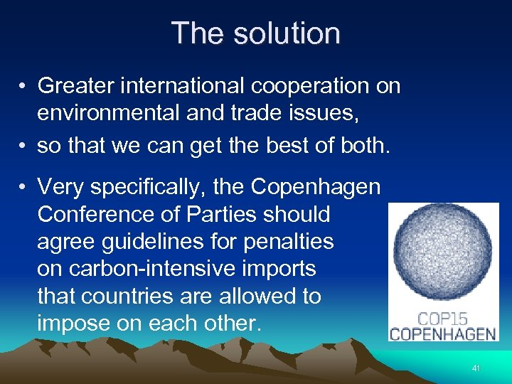The solution • Greater international cooperation on environmental and trade issues, • so that