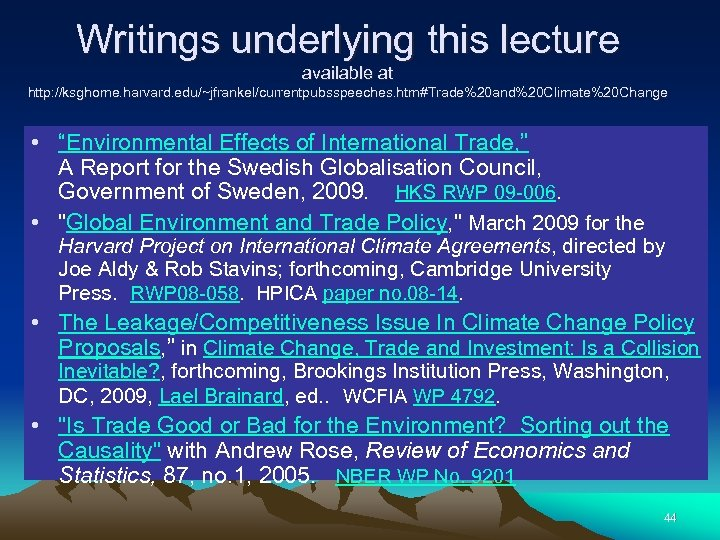 Writings underlying this lecture available at http: //ksghome. harvard. edu/~jfrankel/currentpubsspeeches. htm#Trade%20 and%20 Climate%20 Change