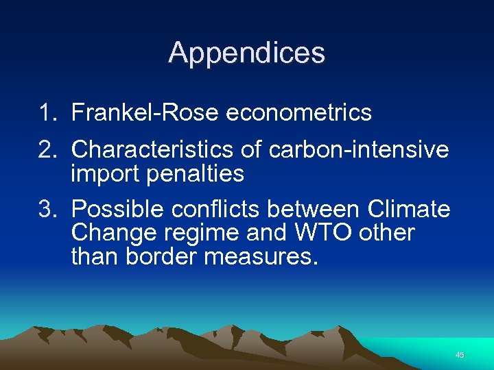 Appendices 1. Frankel-Rose econometrics 2. Characteristics of carbon-intensive import penalties 3. Possible conflicts between