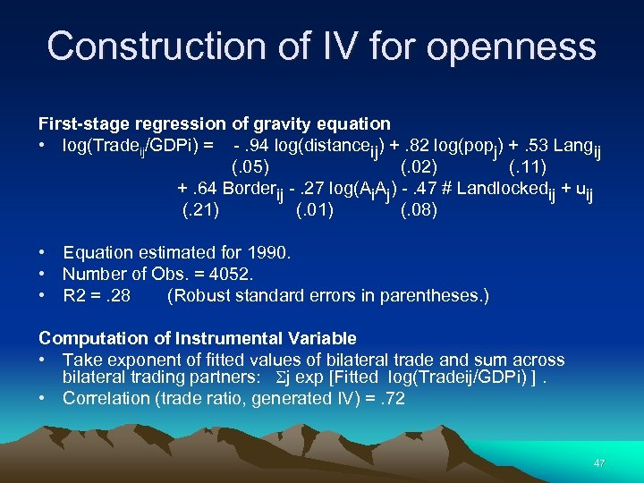 Construction of IV for openness First-stage regression of gravity equation • log(Tradeij/GDPi) = -.