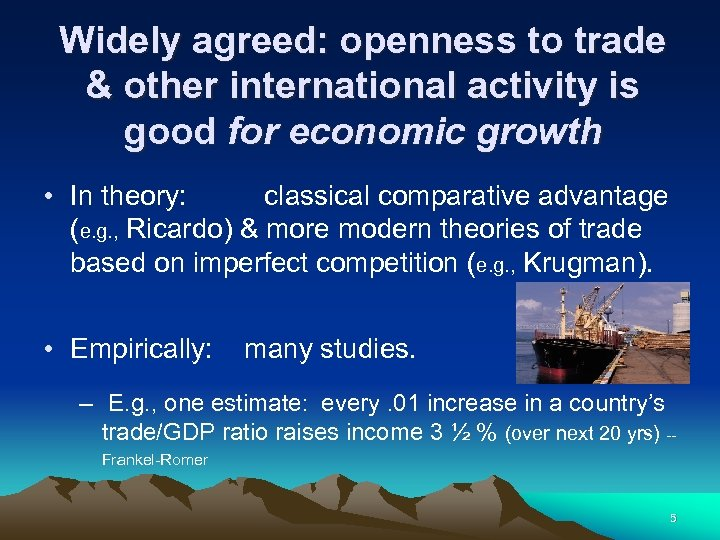 Widely agreed: openness to trade & other international activity is good for economic growth