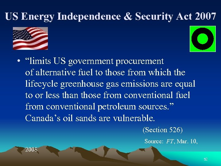 "US Energy Independence & Security Act 2007 • ""limits US government procurement of alternative"