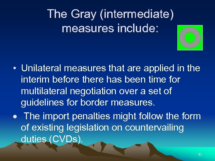 The Gray (intermediate) measures include: • Unilateral measures that are applied in the interim