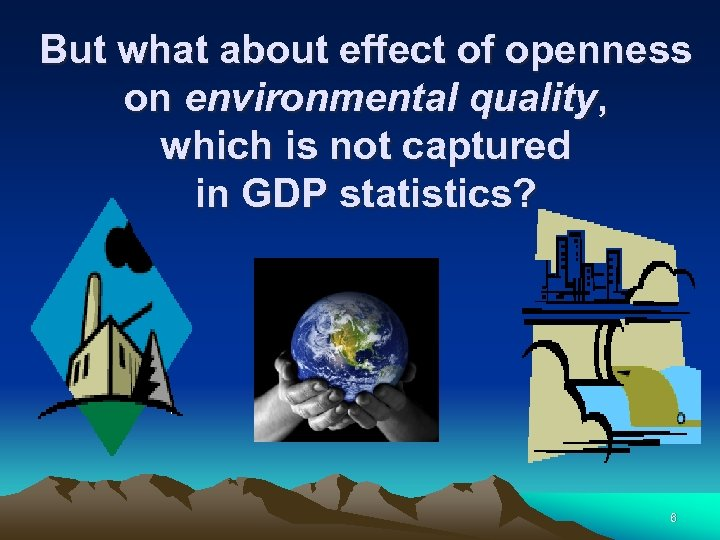 But what about effect of openness on environmental quality, which is not captured in