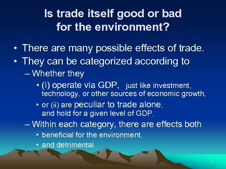 Is trade itself good or bad for the environment? • There are many possible