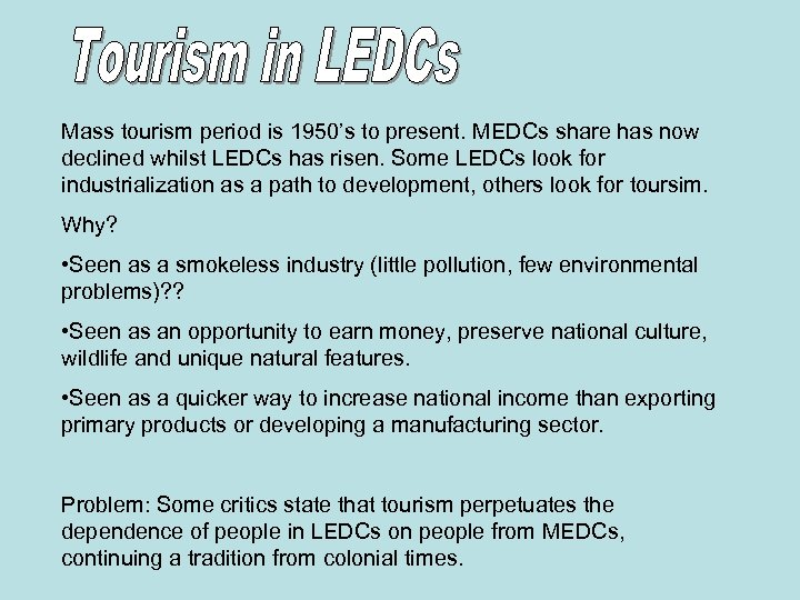 Mass tourism period is 1950's to present. MEDCs share has now declined whilst LEDCs