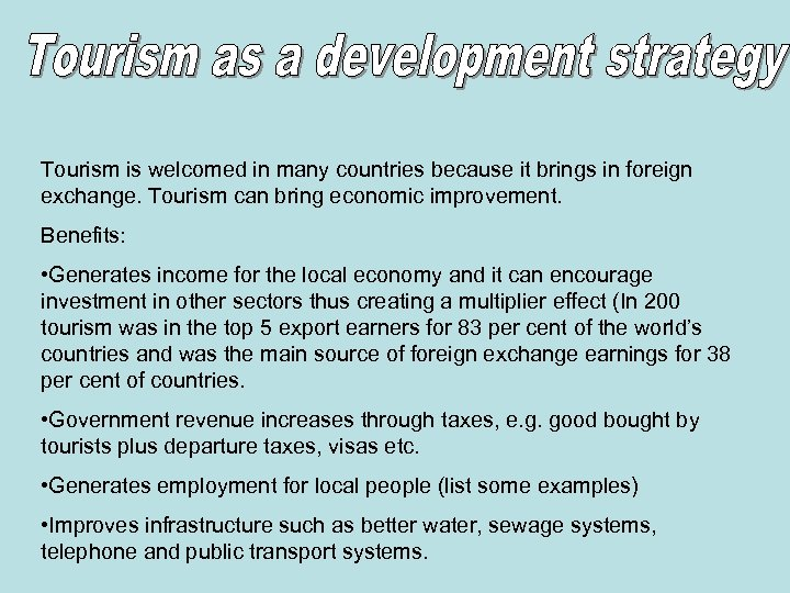 Tourism is welcomed in many countries because it brings in foreign exchange. Tourism can