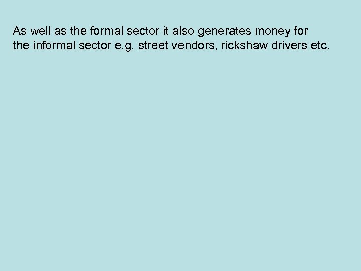 As well as the formal sector it also generates money for the informal sector