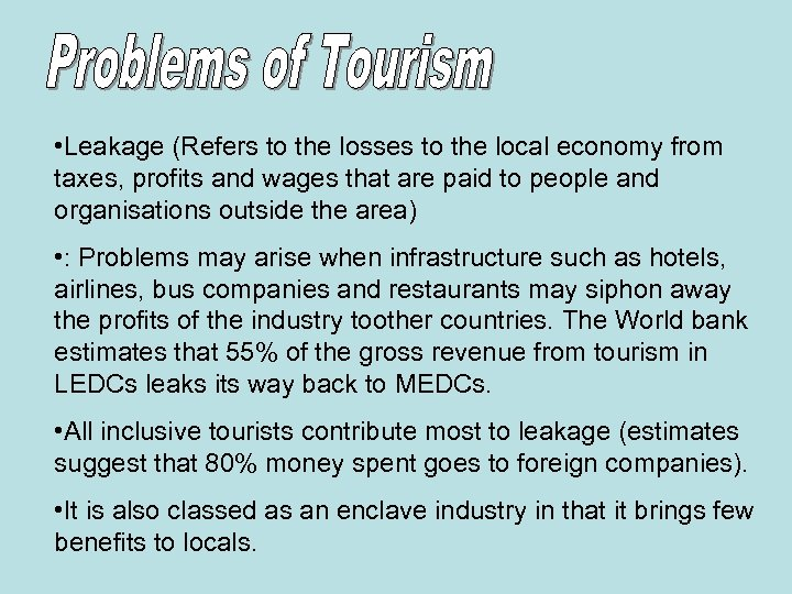 • Leakage (Refers to the losses to the local economy from taxes, profits