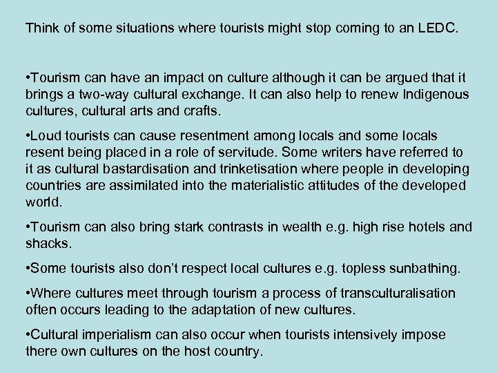 Think of some situations where tourists might stop coming to an LEDC. • Tourism