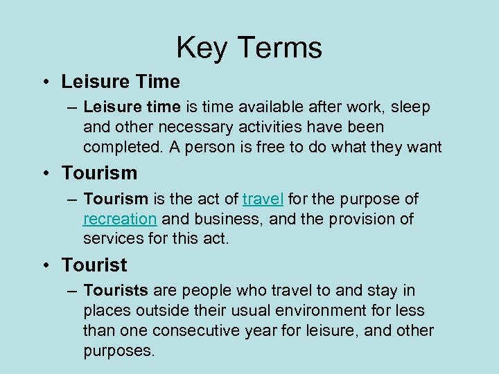 Key Terms • Leisure Time – Leisure time is time available after work, sleep