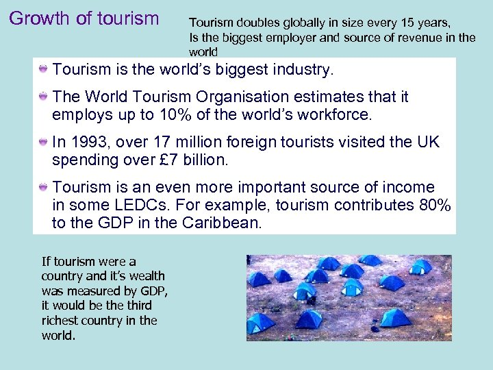 Growth of tourism Tourism doubles globally in size every 15 years, Is the biggest