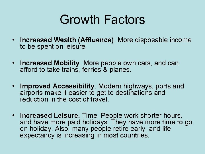 Growth Factors • Increased Wealth (Affluence). More disposable income to be spent on leisure.