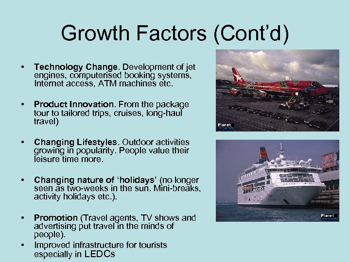 Growth Factors (Cont'd) • Technology Change. Development of jet engines, computerised booking systems, Internet