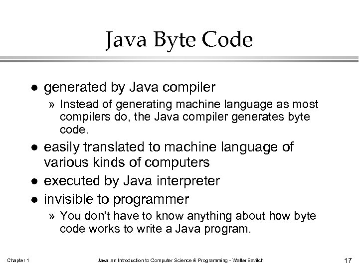 Java Byte Code l generated by Java compiler » Instead of generating machine language