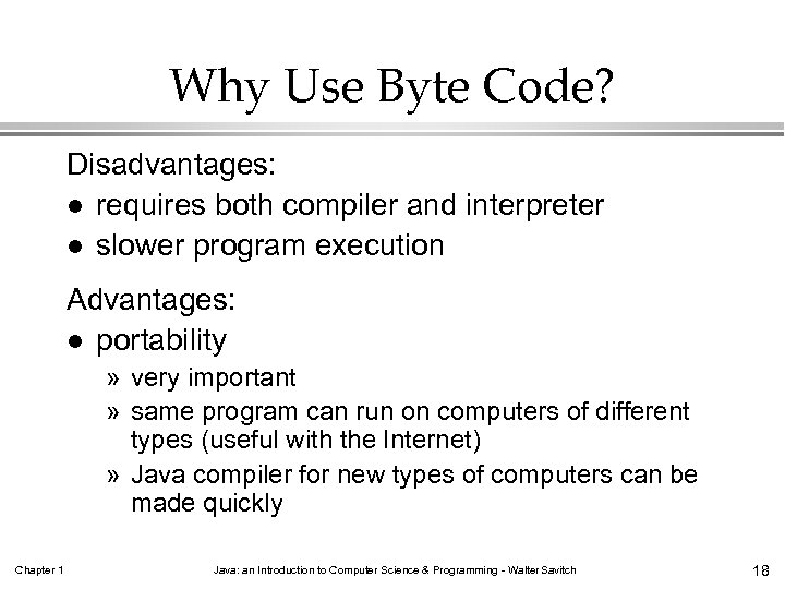 Why Use Byte Code? Disadvantages: l requires both compiler and interpreter l slower program