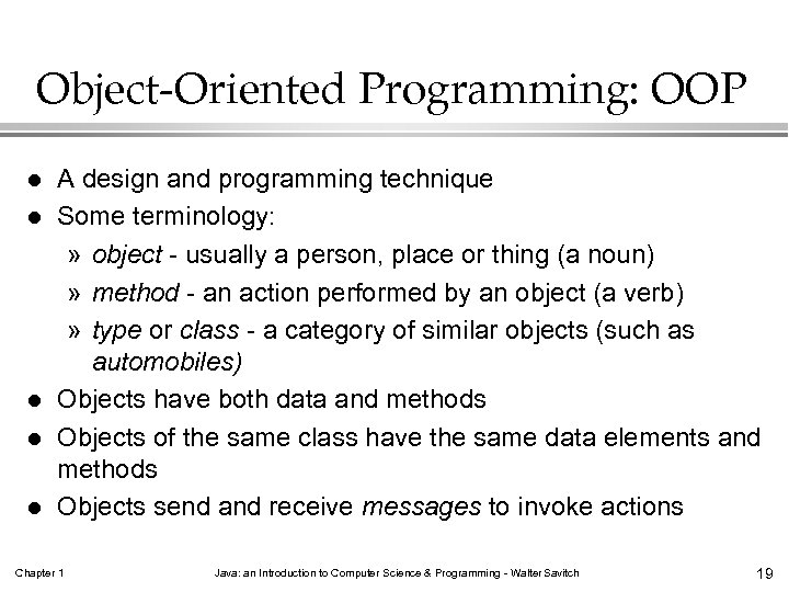 Object-Oriented Programming: OOP l l l A design and programming technique Some terminology: »
