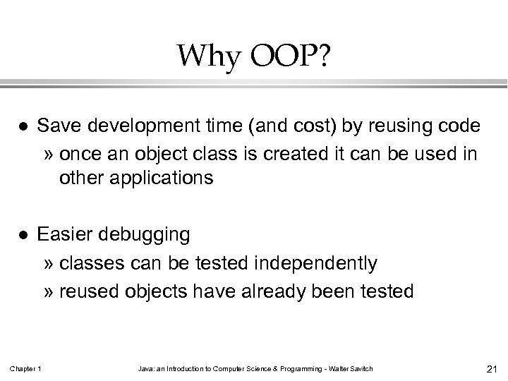 Why OOP? l Save development time (and cost) by reusing code » once an