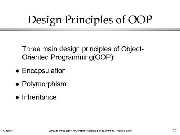 Design Principles of OOP Three main design principles of Object. Oriented Programming(OOP): l l