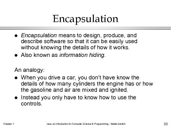 Encapsulation l l Encapsulation means to design, produce, and describe software so that it