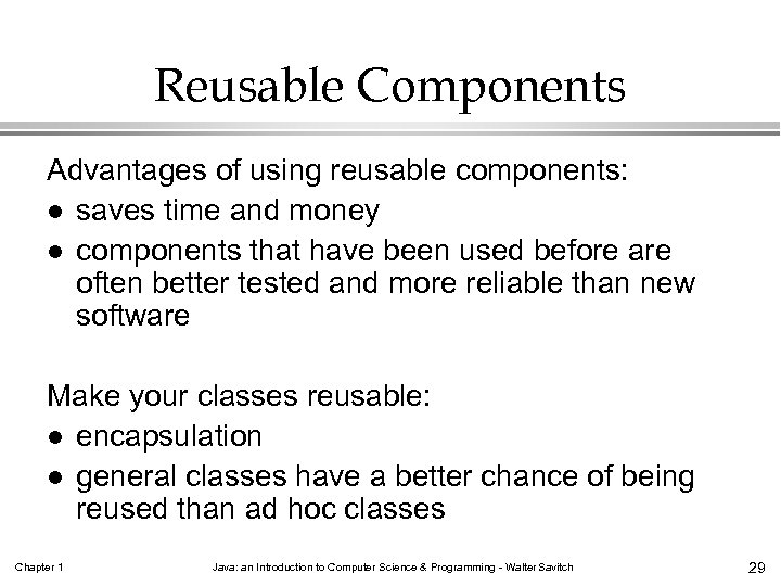 Reusable Components Advantages of using reusable components: l saves time and money l components