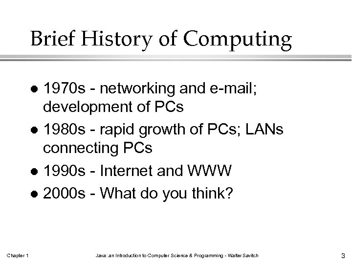 Brief History of Computing 1970 s - networking and e-mail; development of PCs l