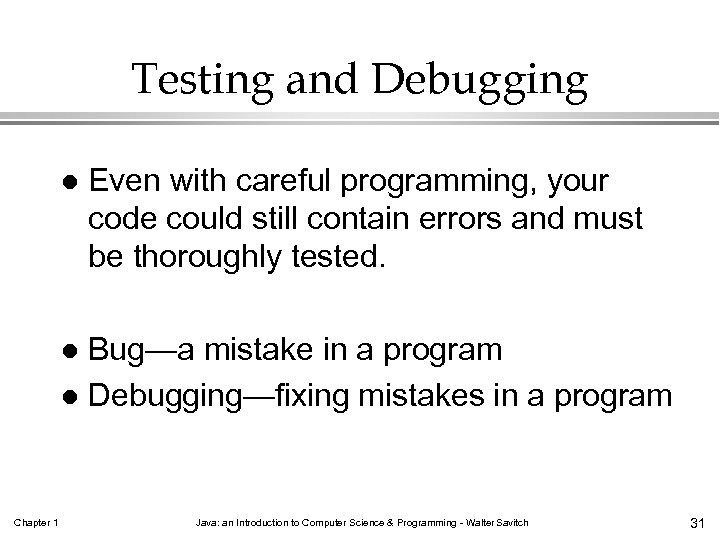 Testing and Debugging l Even with careful programming, your code could still contain errors
