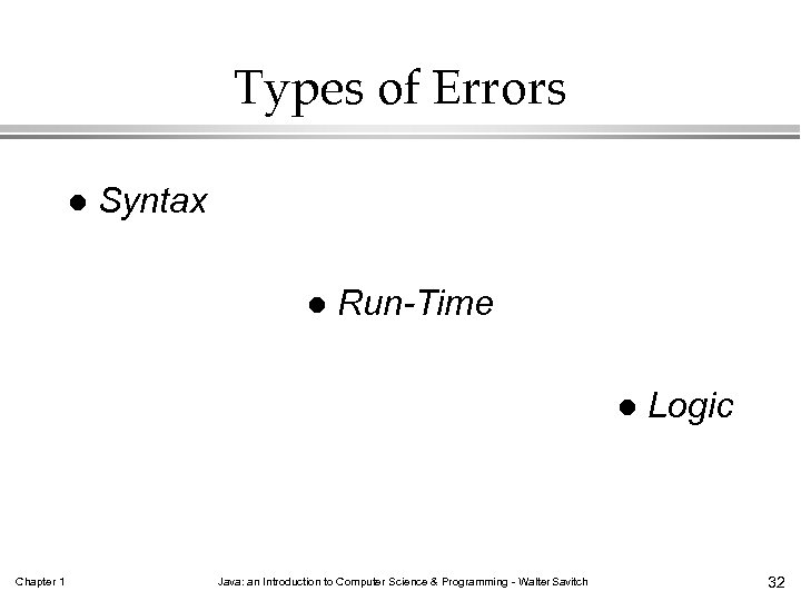 Types of Errors l Syntax l Run-Time l Chapter 1 Java: an Introduction to