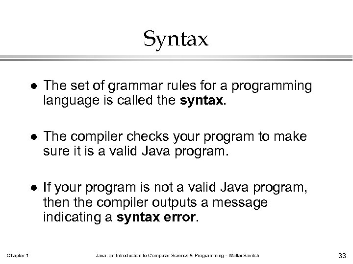 Syntax l l The compiler checks your program to make sure it is a